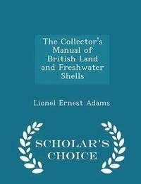 bokomslag The Collector's Manual of British Land and Freshwater Shells - Scholar's Choice Edition