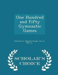 bokomslag One Hundred and Fifty Gymnastic Games - Scholar's Choice Edition