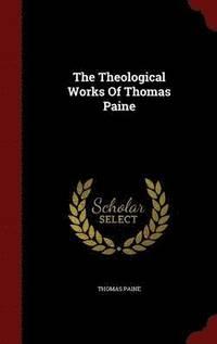 bokomslag The Theological Works of Thomas Paine