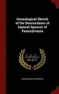 bokomslag Genealogical Sketch of the Descendants of Samuel Spencer of Pennsylvania