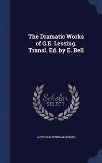 bokomslag The Dramatic Works of G.E. Lessing. Transl. Ed. by E. Bell