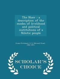 The Nuer: A Description of the Modes of Livelihood and Political Institutions of a Nilotic People - Scholar's Choice Edition