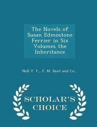 bokomslag The Novels of Susan Edmostone Ferrier in Six Volumes the Inheritance - Scholar's Choice Edition