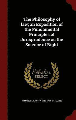 bokomslag The Philosophy of Law; An Exposition of the Fundamental Principles of Jurisprudence as the Science of Right