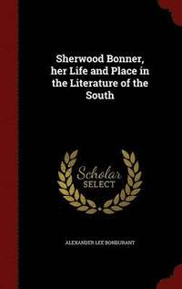bokomslag Sherwood Bonner, Her Life and Place in the Literature of the South