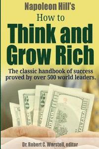 bokomslag Napoleon Hill's How to Think and Grow Rich - The Classic Handbook of Success Proved By Over 500 World Leaders.