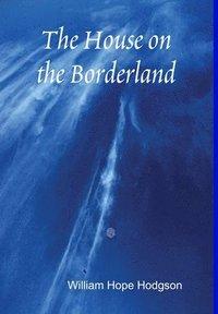 bokomslag The House on the Borderland