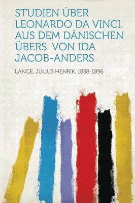 bokomslag Studien Uber Leonardo Da Vinci. Aus Dem Danischen Ubers. Von Ida Jacob-Anders