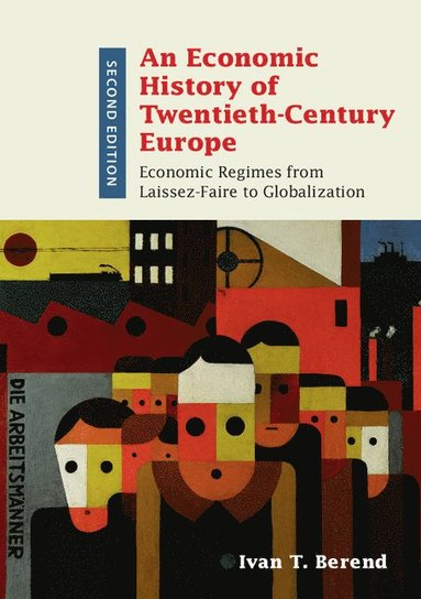 bokomslag An Economic History of Twentieth-Century Europe: Economic Regimes from Laissez-Faire to Globalization