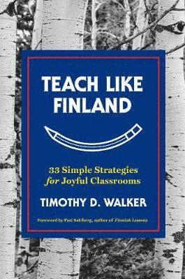 bokomslag Teach Like Finland - 33 Simple Strategies for Joyful Classrooms