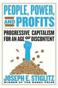 bokomslag People, Power, and Profits - Progressive Capitalism for an Age of Discontent