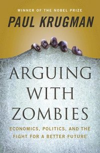 bokomslag Arguing with Zombies: Economics, Politics, and the Fight for a Better Future