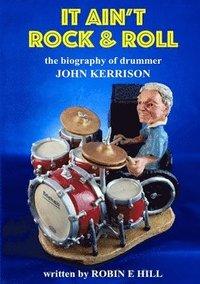 bokomslag It Ain't Rock &; Roll: the Biography of Drummer John Kerrison