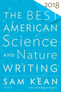 bokomslag The Best American Science and Nature Writing 2018