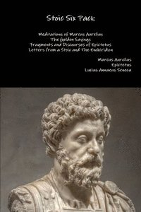 bokomslag Stoic Six Pack: Meditations of Marcus Aurelius the Golden Sayings Fragments and Discourses of Epictetus Letters from a Stoic and the Enchiridion