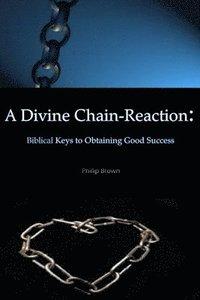 bokomslag A Divine Chain-Reaction: Biblical Keys to Obtaining Good Success