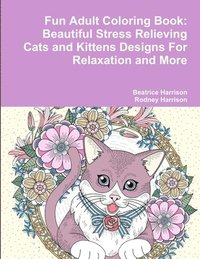 bokomslag Fun Adult Coloring Book: Beautiful Stress Relieving Cats and Kittens Designs For Relaxation and More