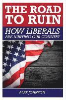 bokomslag The Road to Ruin: How Liberals are Hurting Our Country
