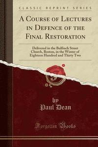 bokomslag A Course of Lectures in Defence of the Final Restoration