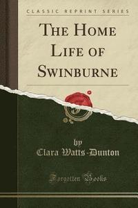 bokomslag The Home Life of Swinburne (Classic Reprint)