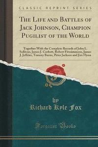bokomslag The Life and Battles of Jack Johnson, Champion Pugilist of the World