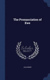 bokomslag The Pronunciation of Ewe
