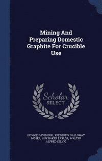 bokomslag Mining and Preparing Domestic Graphite for Crucible Use