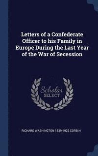 bokomslag Letters of a Confederate Officer to His Family in Europe During the Last Year of the War of Secession