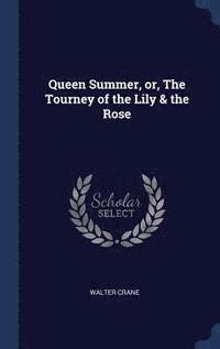 bokomslag Queen Summer, Or, the Tourney of the Lily &; the Rose