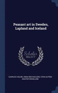 bokomslag Peasant Art in Sweden, Lapland and Iceland