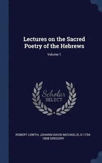 bokomslag Lectures on the Sacred Poetry of the Hebrews; Volume 1