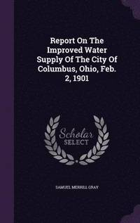 bokomslag Report on the Improved Water Supply of the City of Columbus, Ohio, Feb. 2, 1901
