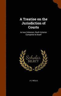 bokomslag A Treatise on the Jurisdiction of Courts