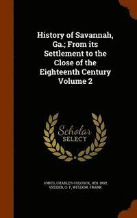 bokomslag History of Savannah, Ga.; From Its Settlement to the Close of the Eighteenth Century Volume 2