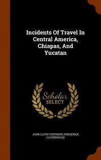 bokomslag Incidents of Travel in Central America, Chiapas, and Yucatan