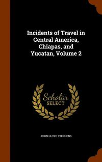 bokomslag Incidents of Travel in Central America, Chiapas, and Yucatan, Volume 2