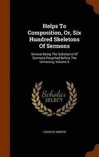 bokomslag Helps to Composition, Or, Six Hundred Skeletons of Sermons
