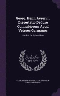 bokomslag Georg. Henr. Ayreri ... Dissertatio de Iure Connubiorum Apud Veteres Germanos