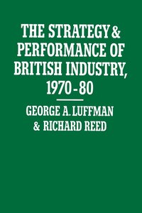 bokomslag The Strategy and Performance of British Industry, 1970-80