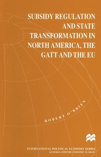 bokomslag Subsidy Regulation and State Transformation in North America, the GATT and the EU