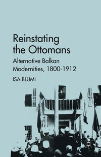 bokomslag Reinstating the Ottomans: Alternative Balkan Modernities, 1800-1912