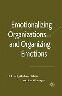 bokomslag Emotionalizing Organizations and Organizing Emotions