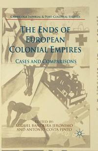 bokomslag The Ends of European Colonial Empires