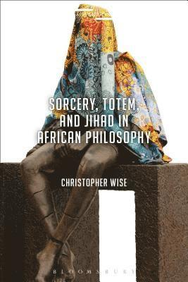 bokomslag Sorcery, totem, and jihad in african philosophy