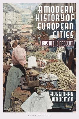 bokomslag A Modern History of European Cities: 1815 to the Present