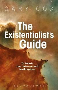 bokomslag The Existentialist's Guide to Death, the Universe and Nothingness