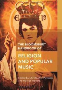 bokomslag The Bloomsbury Handbook of Religion and Popular Music