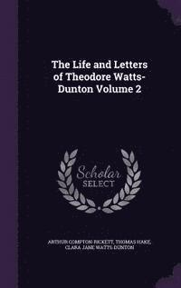 bokomslag The Life and Letters of Theodore Watts-Dunton Volume 2