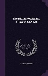 bokomslag The Riding to Lithend a Play in One Act