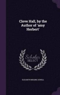 bokomslag Cleve Hall, by the Author of 'Amy Herbert'